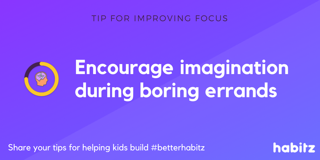 "Encourage imagination during ""boring"" errands"
