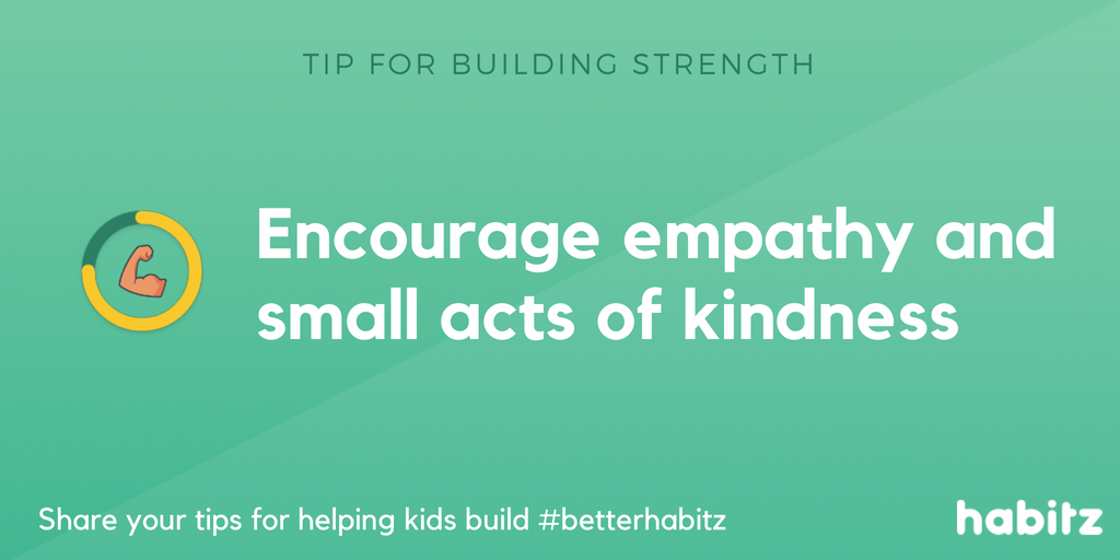 Encourage empathy and small acts of kindness habitz